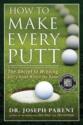 How to Make Every Putt By Parent, Joseph